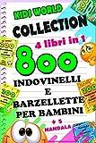 800 BARZELLETTE E INDOVINELLI PER BAMBINI: COLLECTION 4 libri in 1 +5 MANDALA (Edizione Kids World Vol. 6)