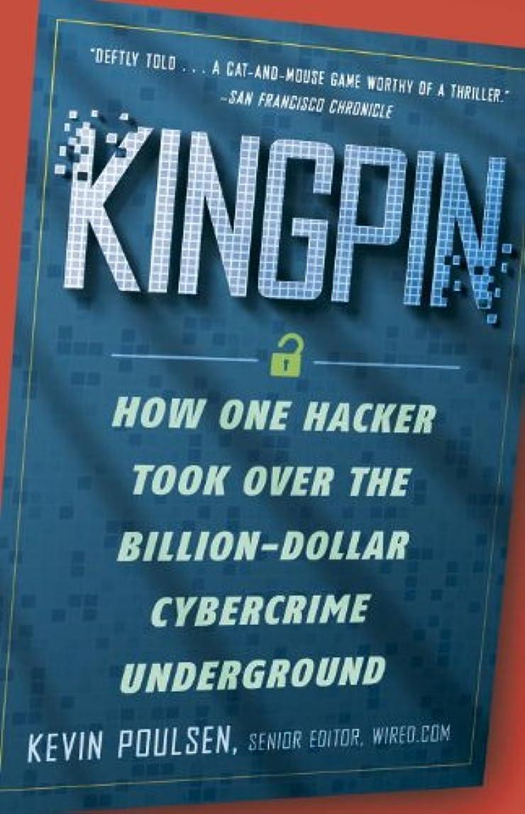 時パイプ認知Kingpin: How One Hacker Took Over the Billion-Dollar Cybercrime Underground (English Edition)