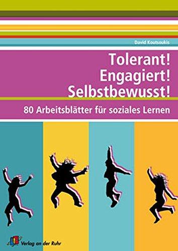 Tolerant! Engagiert! Selbstbewusst!: 80 Arbeitsblätter für soziales Lernen