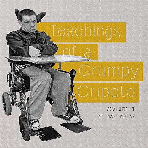 Teachings of a Grumpy Cripple, Volume 1 audiobook cover art