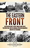 The Eastern Front: A Captivating Guide to Soviet Union in World War 2, the Winter War, Siege of Leningrad, Operation Barbarossa and Battle of Stalingrad