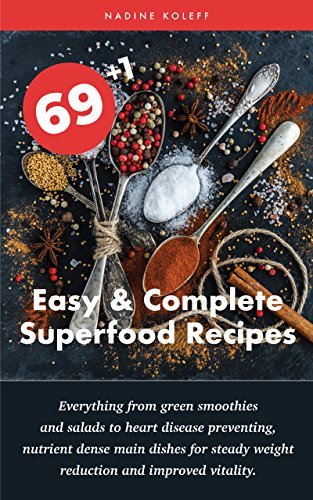 69+1 Easy & Complete Superfood Recipes: Everything from green smoothies and salads to heart disease