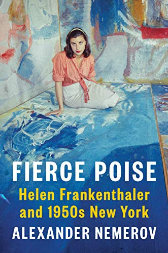 Compare Textbook Prices for Fierce Poise: Helen Frankenthaler and 1950s New York  ISBN 9780525560180 by Nemerov, Alexander