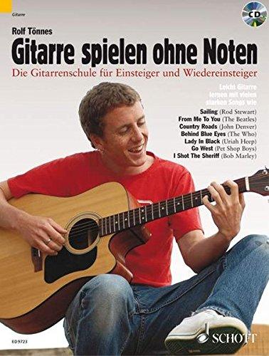 Gitarre spielen ohne Noten: Die neue Gitarrenschule für Einsteiger und Wiedereinsteiger. Gitarre. Ausgabe mit CD.