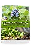 Perennial Vegetables: Top-30 Plants You Can Harvest Forever: (Gardening, Gardening Books, Botanical, Home Garden, Horticulture, Garden, Gardening, Plants, ... Perennial Vegetables, Vegetable Garden)