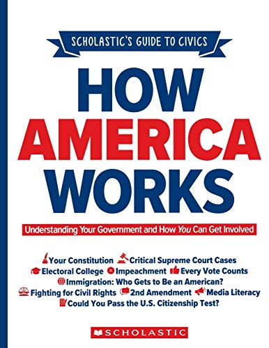 Compare Textbook Prices for Scholastic's Guide to Civics: How America Works: Understanding Your Government and How You Can Get Involved  ISBN 9781338702316 by Rebhun, Elliott