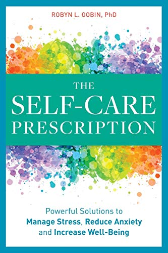 The Self Care Prescription: Powerful Solutions To Manage Stress, Reduce Anxiety &Amp; Increase Wellbeing