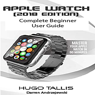 Apple Watch (2018) Complete Beginner User Guide: Master Your Watch in 60 Minutes audiobook cover art