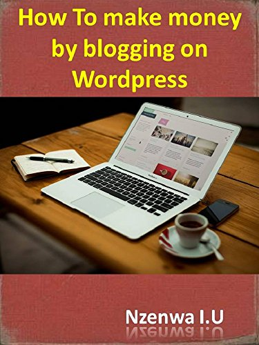 How To make money by blogging on Wordpress: Step By Step Guide To Set Up Your Wordpress Blog (English Edition)