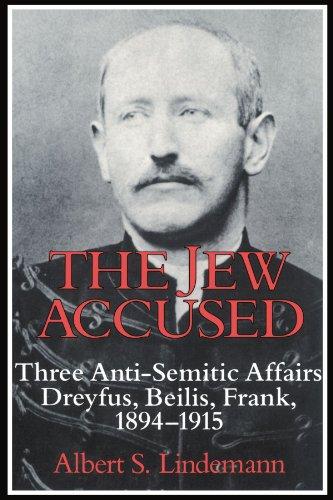 The Jew Accused: Three Anti-Semitic Affairs (Dreyfus, Beilis, Frank) 1894–1915