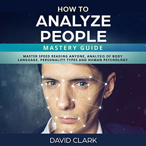 How to Analyze People: Mastery Guide     Master Speed Reading Anyone, Analysis of Body Language, Personality Types and Human Psychology              Autor:                                                                                                                                 David Clark                               Sprecher:                                                                                                                                 Sam Slydell                      Spieldauer: 1 Std. und 57 Min.     1 Bewertung     Gesamt 3,0
