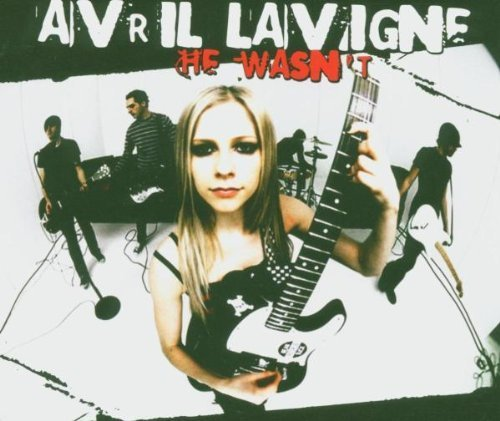He Wasn't 1 by Avril Lavigne (2005-08-02)