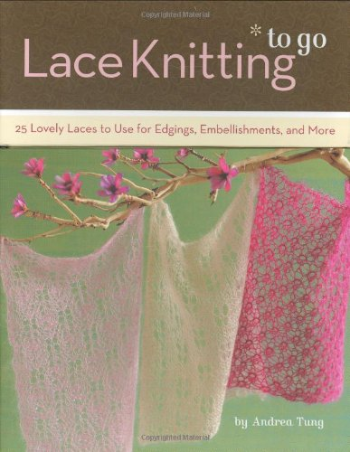 Lace Knitting to Go: 25 Lovely...