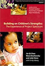Building on Children's Strengths: The Experience of Project Spectrum (Project Zero Frameworks for Early Childhood Education, Vol 1)
