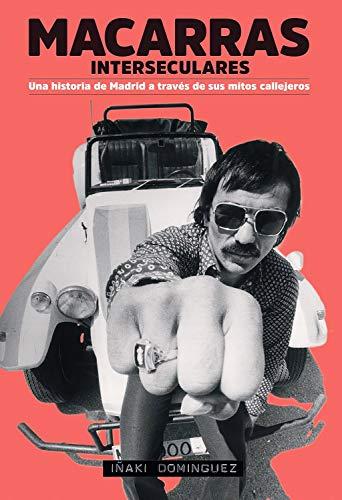 Macarras interseculares: Una historia de Madrid a través de sus mitos callejeros (general) PDF EPUB Gratis descargar completo