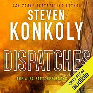Dispatches     A Modern Thriller (Alex Fletcher, Book 5)              By:                                                                                                                                 Steven Konkoly                               Narrated by:                                                                                                                                 John David Farrell                      Length: 6 hrs and 59 mins     11 ratings     Overall 3.7