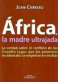 África, la madre ultrajada: La verdad sobre el conflicto de los Grandes Lagos que las potencias occidentales se empeñan en ocultar (Alfa)