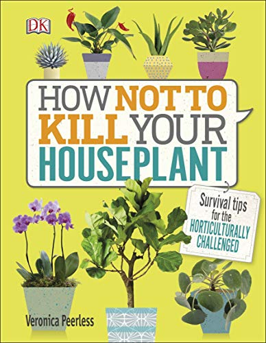 How Not to Kill Your Houseplant: Survival Tips for the Horticulturally Challenged (English Edition)