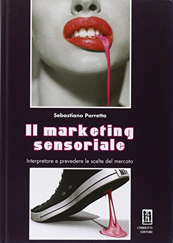 Il marketing sensoriale. Interpretare e prevedere le scelte del mercato
