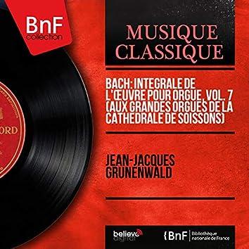 Bach: Intégrale de l'œuvre pour orgue, vol. 7 (Aux grandes orgues de la cathédrale de Soissons) [Mono Version]
