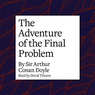 The Adventure of the Final Problem                   By:                                                                                                                                 Arthur Conan Doyle                               Narrated by:                                                                                                                                 David Timson                      Length: 49 mins     7 ratings     Overall 4.6