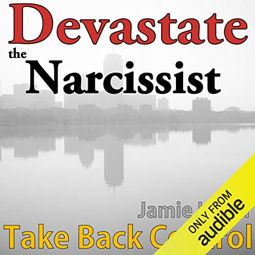 Devastate the Narcissist: Take Back Control