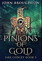 Pinions Of Gold: Premium Large Print Edition