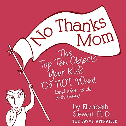 Compare Textbook Prices for No Thanks Mom: The Top Ten Objects Your Kids Do NOT Want and what to do with them The Savvy Appraiser  ISBN 9780998102535 by Stewart, Elizabeth