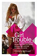 Girl Trouble: The True Saga of Superstar Gloria Trevi and the Secret Teenage Sex Cult That Stunned the World Hardcover