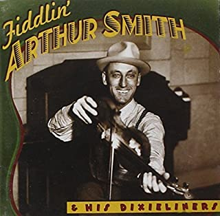 Fiddlin Arthur Smith & His Dixieliners by Arthur Smith (2002-05-14)