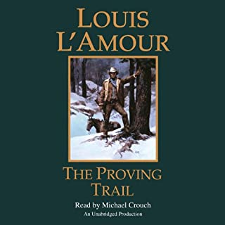 The Proving Trail     A Novel              By:                                                                                                                                 Louis L'Amour                               Narrated by:                                                                                                                                 Michael Crouch                      Length: 7 hrs and 56 mins     1 rating     Overall 5.0