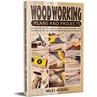 Woodworking Plans and Projects : The Ultimate Guide to Learn the Basics of Woodworking + tips, techniques and 100+ illustrations of Amazing DIY Projects Kindle Edition by Miles Adkins for Free