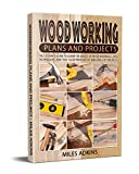 Woodworking Plans and Projects (Edition 2021): The Ultimate Guide to Learn the Basics of Woodworking + tips, techniques...