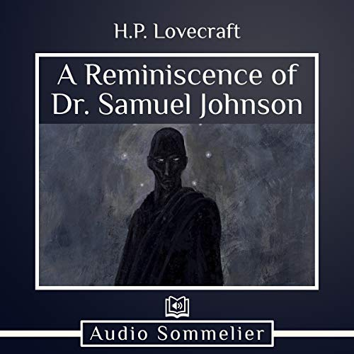 A Reminiscence of Dr. Samuel Johnson                   By:                                                                                                                                 H. P. Lovecraft                               Narrated by:                                                                                                                                 Adriel Brandt                      Length: 12 mins     Not rated yet     Overall 0.0