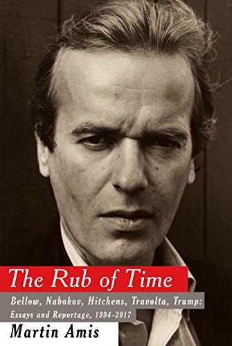 Price comparison product image The Rub of Time: Bellow,  Nabokov,  Hitchens,  Travolta,  Trump: Essays and Reportage