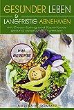 Gesünder leben & langfristig abnehmen: Mit Clean Eating und Superfoods gesund essen und fit werden (inkl. Rezepte)