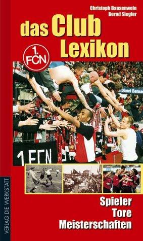 Das Club Lexikon. 1. FC Nürnberg. Spieler, Tore, Meisterschaften