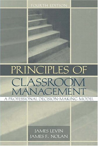 Principles of Classroom Management: A Professional Decision-Making Model, Fourth Edition