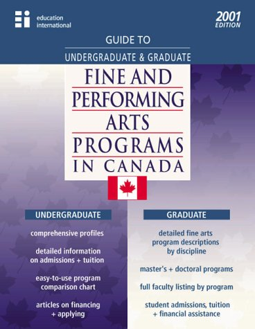 Guide To Undergraduate Graduate Fine And Performing Arts Programs In Canada 2001 Edition