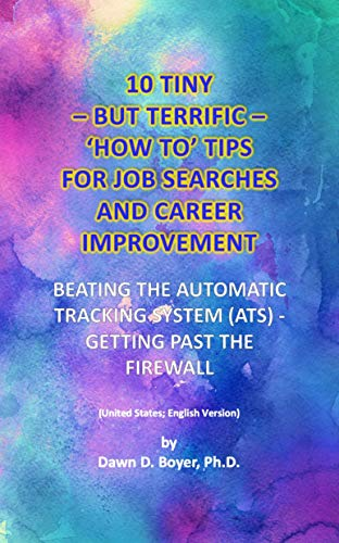 10 TINY – BUT TERRIFIC – 'HOW TO' TIPS FOR JOB SEARCHES AND CAREER IMPROVEMENT: BEATING THE AUTOMATIC TRACKING SYSTEM (ATS) - GETTING PAST THE FIREWALL ... Improvement Book 38) (English Edition)