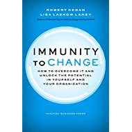 Immunity to Change: How to Overcome It and Unlock Potential in Yourself and Your Organization (Leadership for the Common Good)
