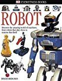 DK Eyewitness Books: Robot: Discover the Amazing World of Machines from Robots that Play Chess to Systems that Think