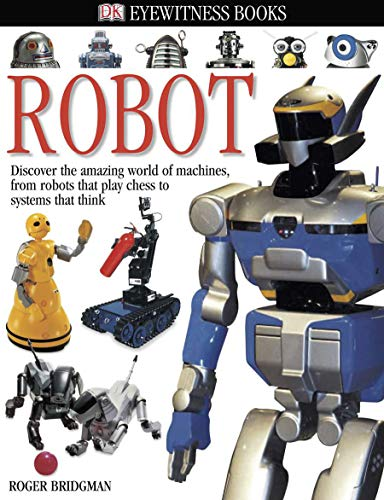 Compare Textbook Prices for DK Eyewitness Books: Robot: Discover the Amazing World of Machines from Robots that Play Chess to Systems that Think Illustrated Edition ISBN 8601400584828 by Bridgman, Roger