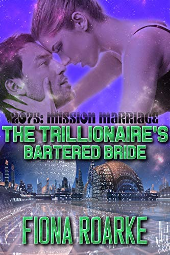The Trillionaire's Bartered Bride (2075: Mission Marriage Book 1)