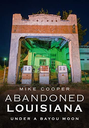 Abandoned Louisiana: Under a Bayou Moon (America Through Time)