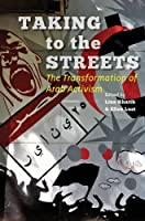 Taking to the Streets: The Transformation of Arab Activism by Unknown(2014-04-16)
