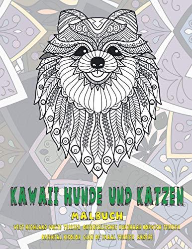 Kawaii Hunde und Katzen - Malbuch - West Highland White Terrier, Orientalisches Kurzhaar, Norwich Terrier, Oriental Bicolor, Glen of Imaal Terrier, andere