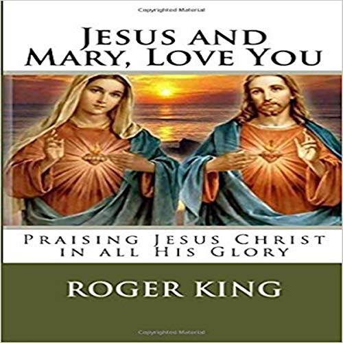 Jesus and Mary, I Love You     Praise of God              By:                                                                                                                                 Roger Mary King                               Narrated by:                                                                                                                                 Catherine Lewis                      Length: 3 hrs     Not rated yet     Overall 0.0