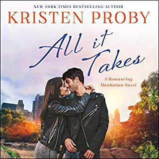 All It Takes     A Romancing Manhattan Novel              Written by:                                                                                                                                 Kristen Proby                               Narrated by:                                                                                                                                 Abby Craden,                                                                                        Joe Arden                      Length: 6 hrs and 30 mins     Not rated yet     Overall 0.0