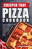 Crisper Tray Pizza Cookbook: Crispy Crust Complete Air Fryer Style Nonstick Copper Basket, Chef Recommended Baking Recipes for Your Oven Stovetop or Grill ... Cooking at Home (Crisper Cookbook Series 1)